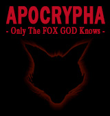 Apocrypha Only The FOX GOD Knows